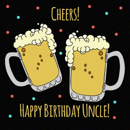Cheers! Happy Birthday Uncle! Uncle Birthday Wishes
