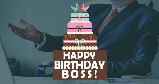 Happy Birthday Boss! Boss Birthday Wishes