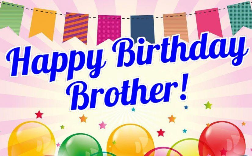 Happy Birthday Brother! Brother Birthday Wishes