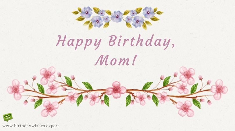 Happy Birthday, Mom! Mom Birthday Wishes