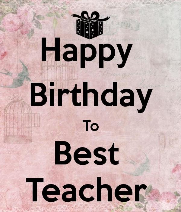 Happy Birthday To Best Teacher Birthday Wishes