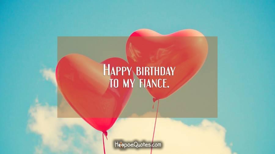 Happy Birthday To My Fiance Fiance Birthday Wishes