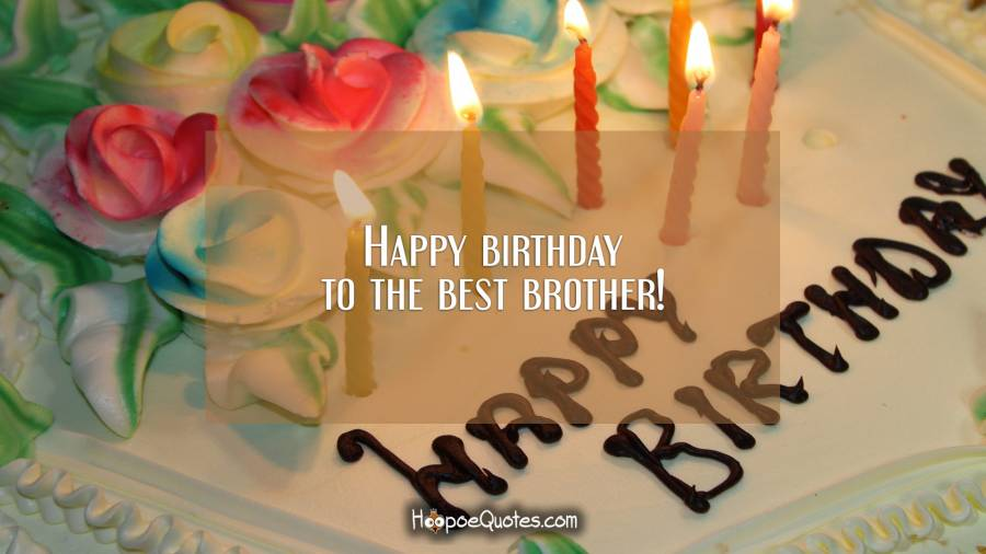 Happy Birthday To The Best Brother Birthday Wishes