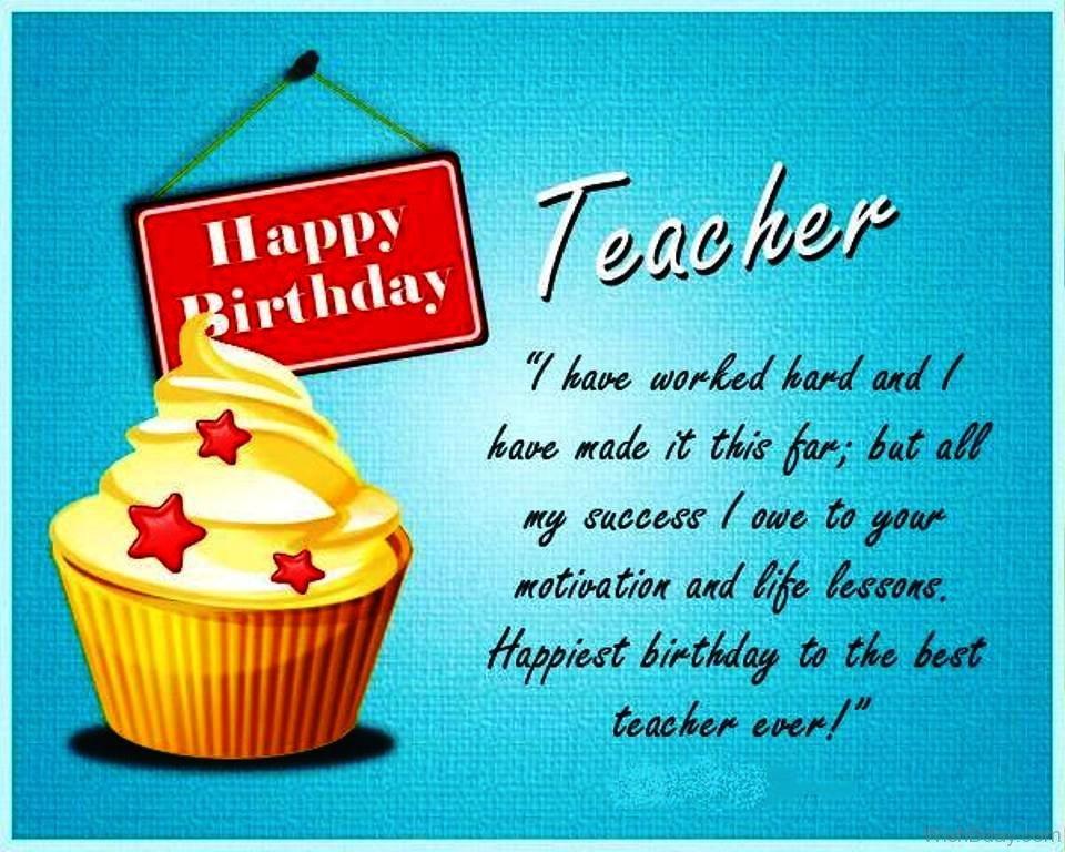 I Have Worked Hard Teacher Birthday Wishes