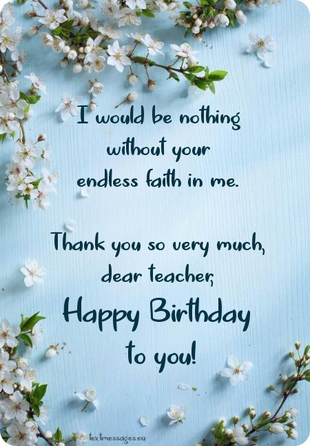 I Would Be Nothing Without Teacher Birthday Wishes