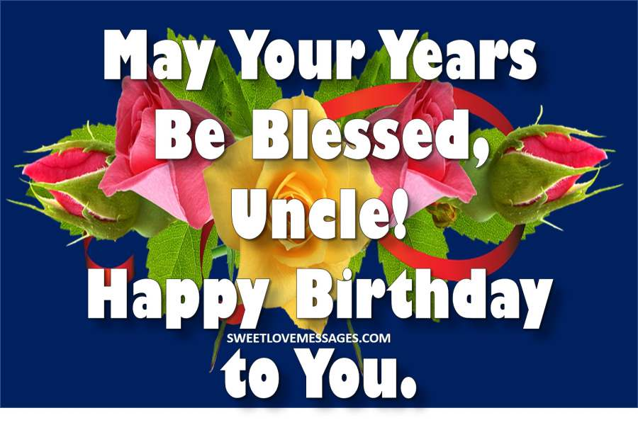 May Your Years Be Blessed Uncle Birthday Wishes