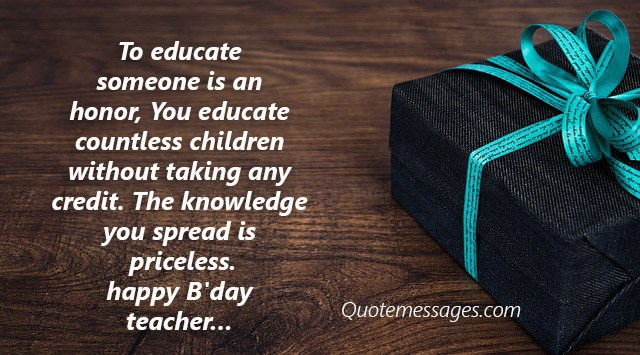 To Educate Someone Is An Teacher Birthday Wishes