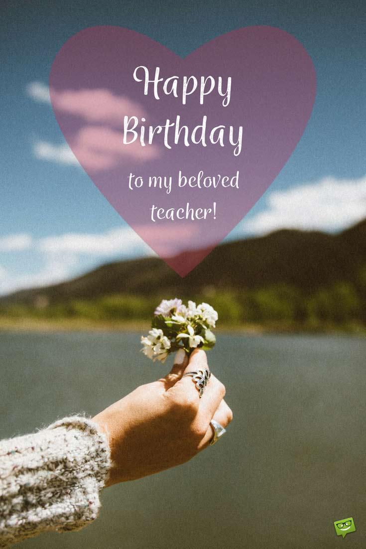 To My Beloved Teacher Teacher Birthday Wishes