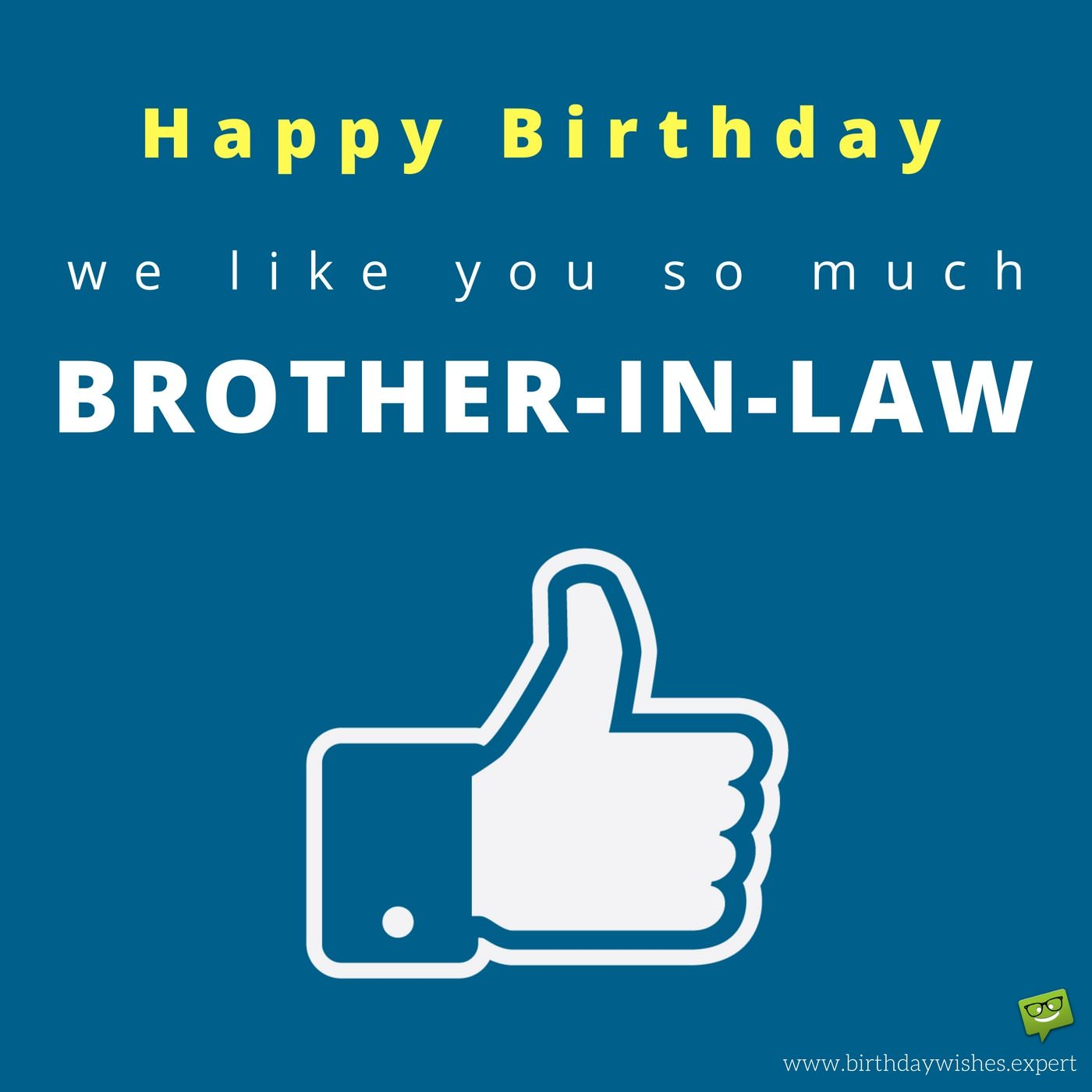 We Like You So Much Brother In Law Birthday Wishes