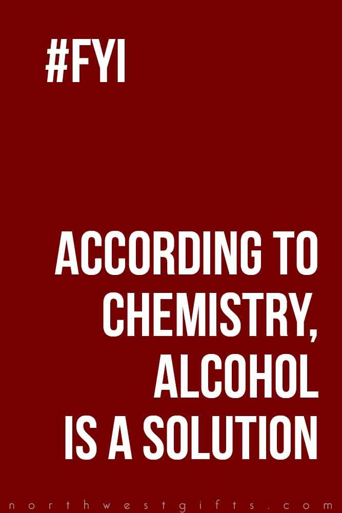 According To Chemistry Alcohol Alcohol Quotes