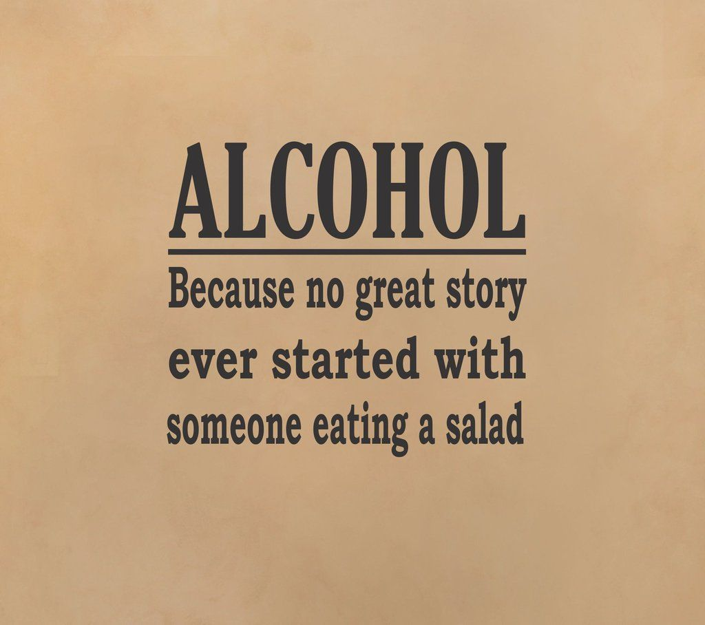 Alcohol Because No Great Story Alcohol Quotes