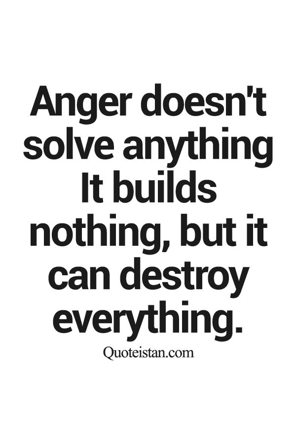 Anger Doesn't Solve Anything Anger Quotes