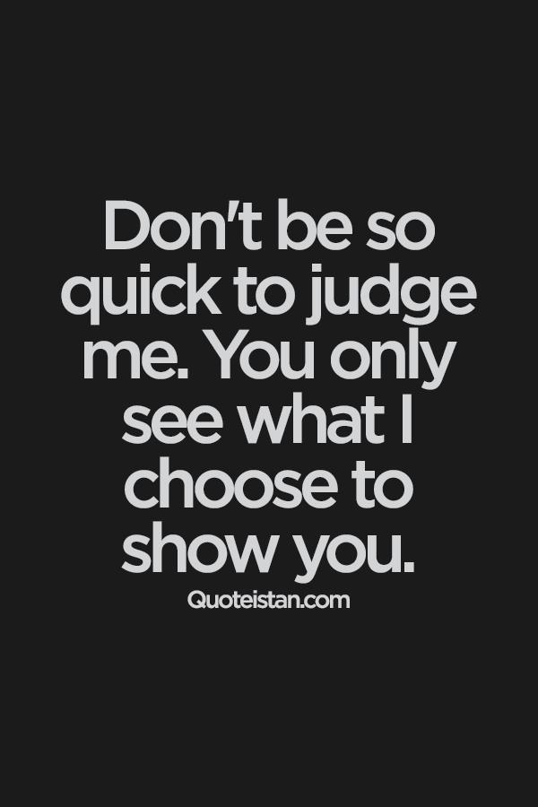 Don't Be So Quick Attitude Quotes