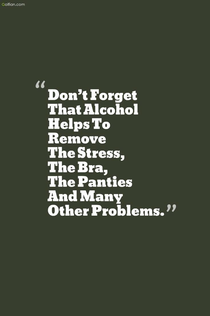 Don't Forget That Alcohol Alcohol Quotes