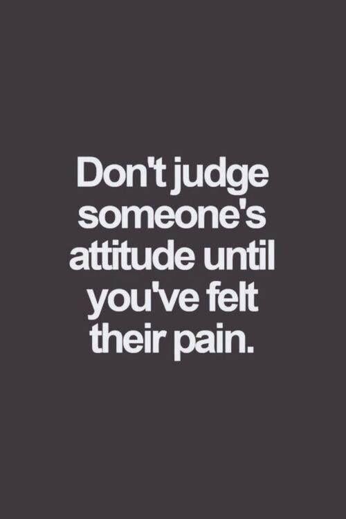 Don't Judge Someone's Attitude Attitude Quotes