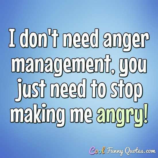 I Don't Need Anger Anger Quotes