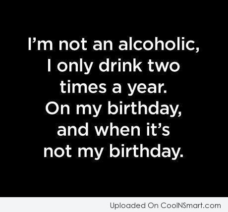 I'm Not An Alcoholic Alcohol Quotes