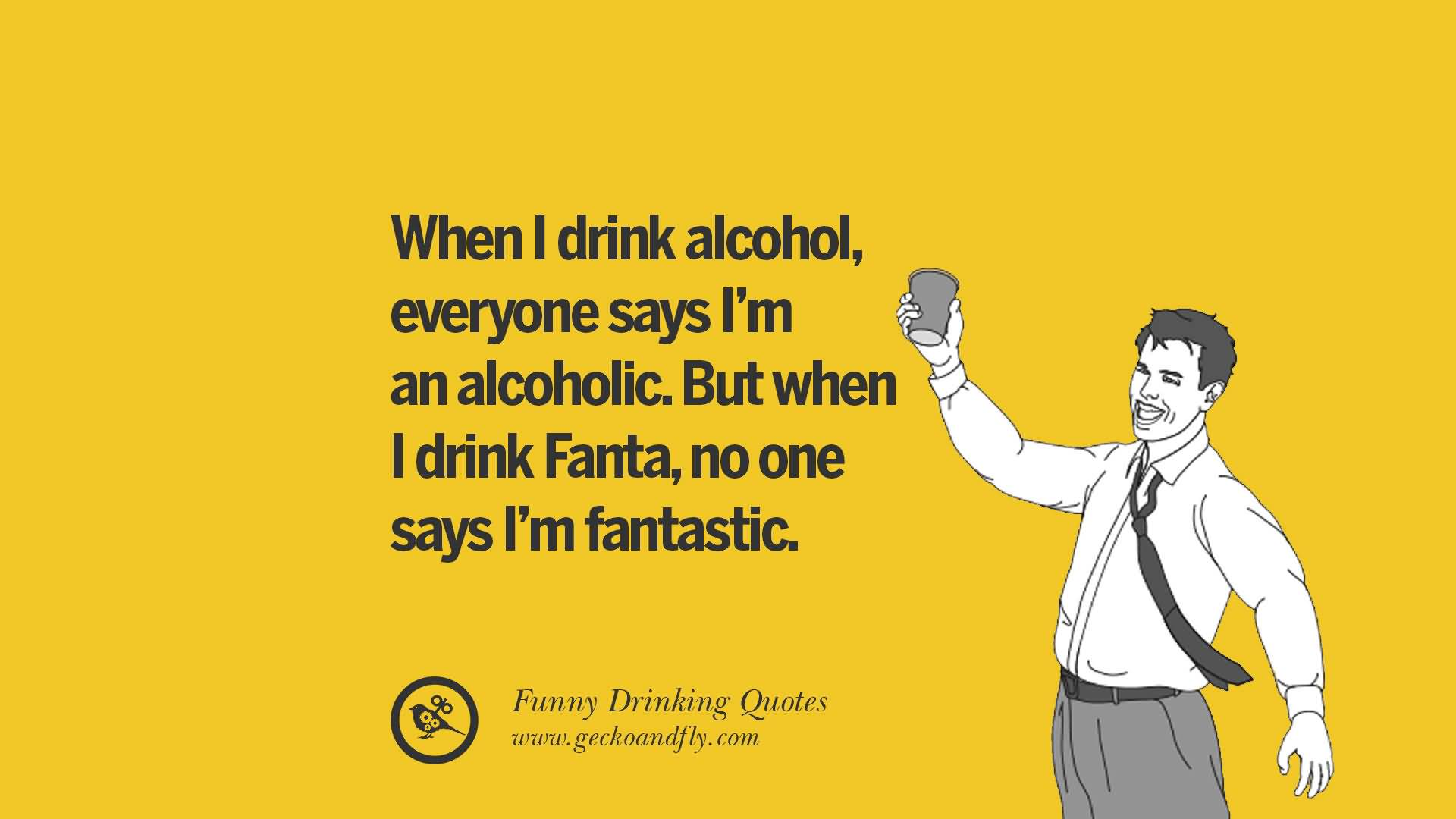 When I Drink Alcohol Alcohol Quotes