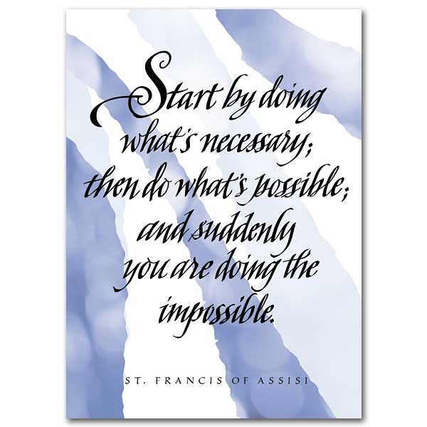 Start by doing what's necessary Feast of St Francis of Assisi