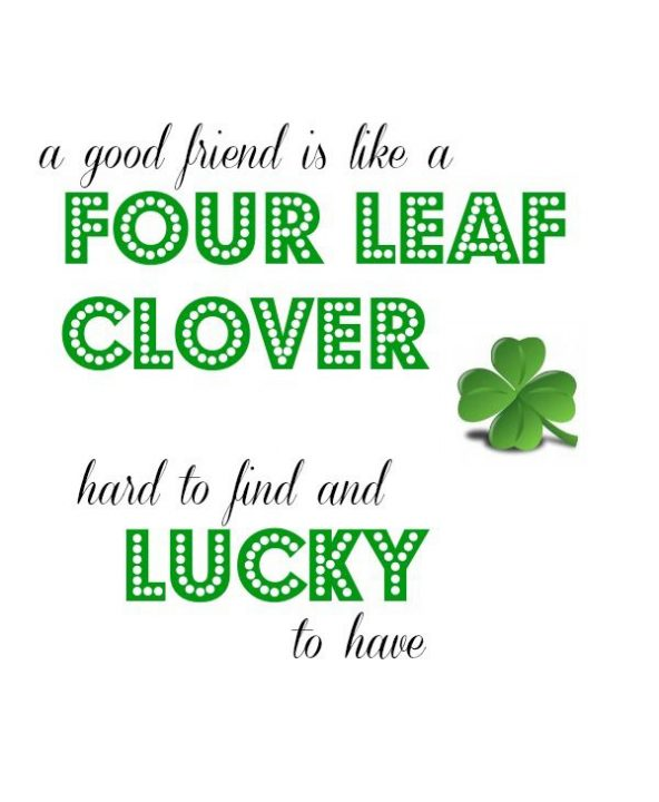 A Good Friend Is Like Four Leaf Clover Hard To Find And Lucky To Have