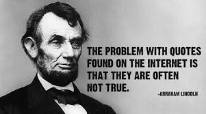 Abraham Lincolin The Problen With Quotes Found On The Internet Is That
