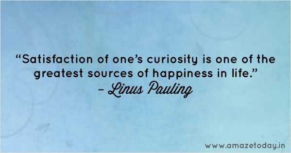 Amazing Line The Pauling Satisfaction Of Ones Curiosity Is One Of The Greatest