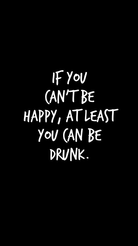 If You Cant Be Happy At Least You Can Be Drinks