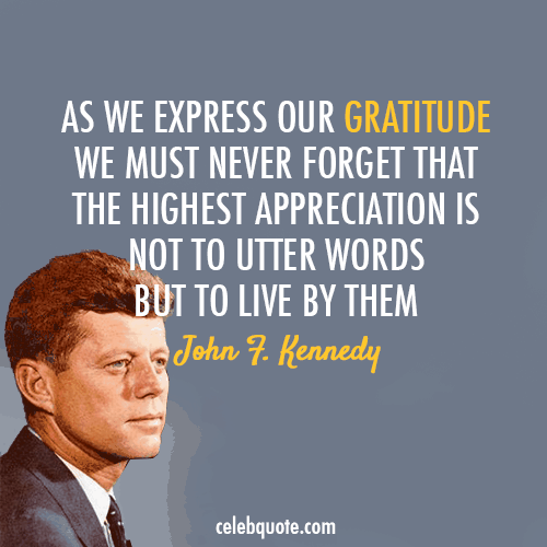 John F. Kennedy As We Express Our Gratitude We Most Never Forget