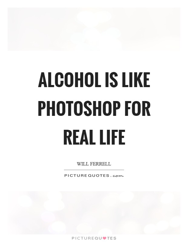 Photoshop For Real Life Is A Like Alcohols