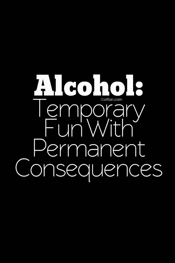 Temporary Fun With Permanet Consequences Alcohols