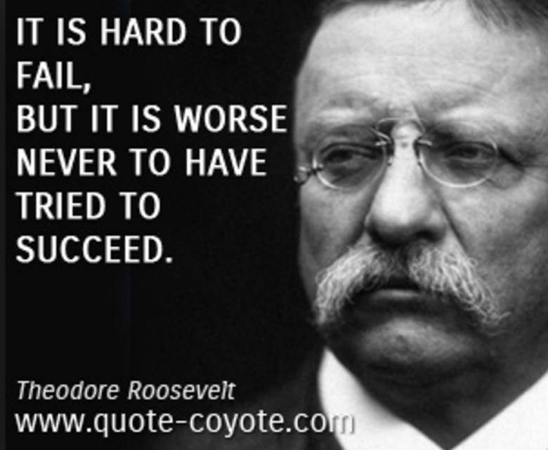 Theodore Roosevelt It Is Hard To Fail