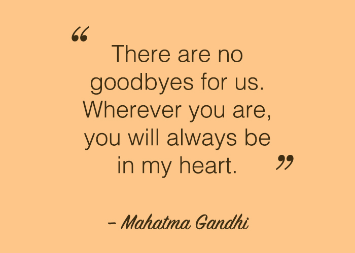 There Are No Goodbyes For Us Wherever You Are My Heart Quotes