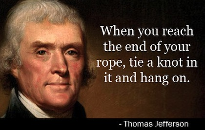 Thomas Jefferson When You Reach The End Of Your Rope