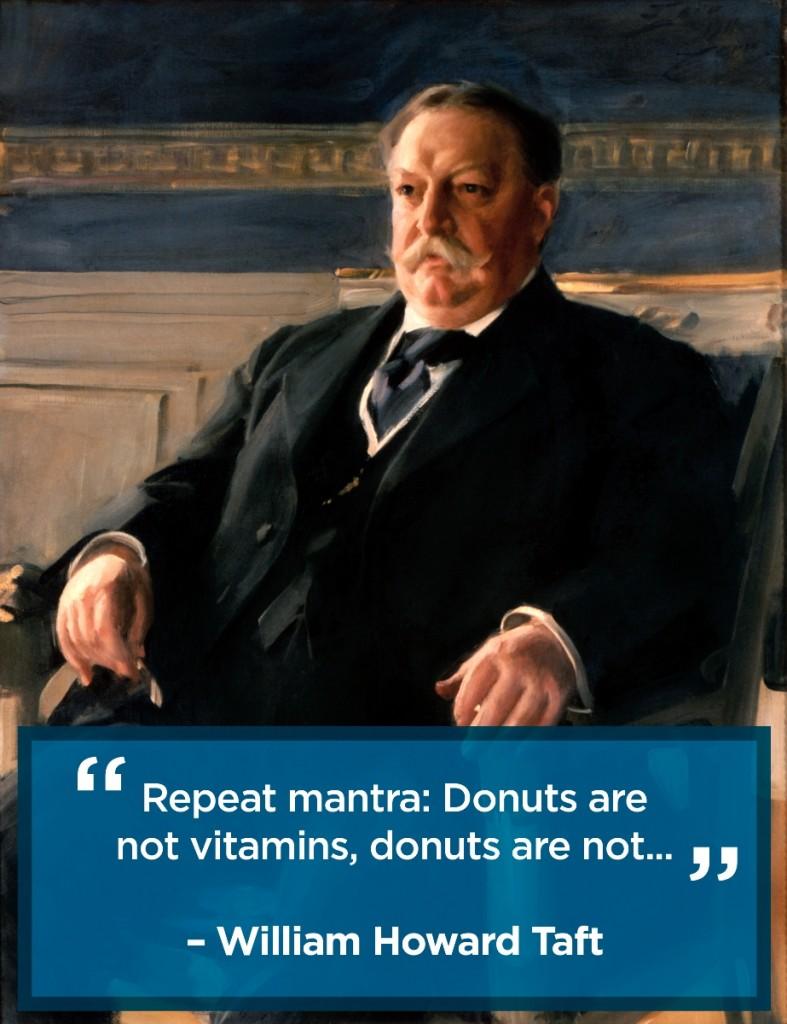 Willian Howard Taft Donuts Are Vitamins