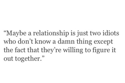 Maybe A Relationship Is Just Two Idiots