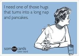 Need One Of Those Hugs That Long Nap