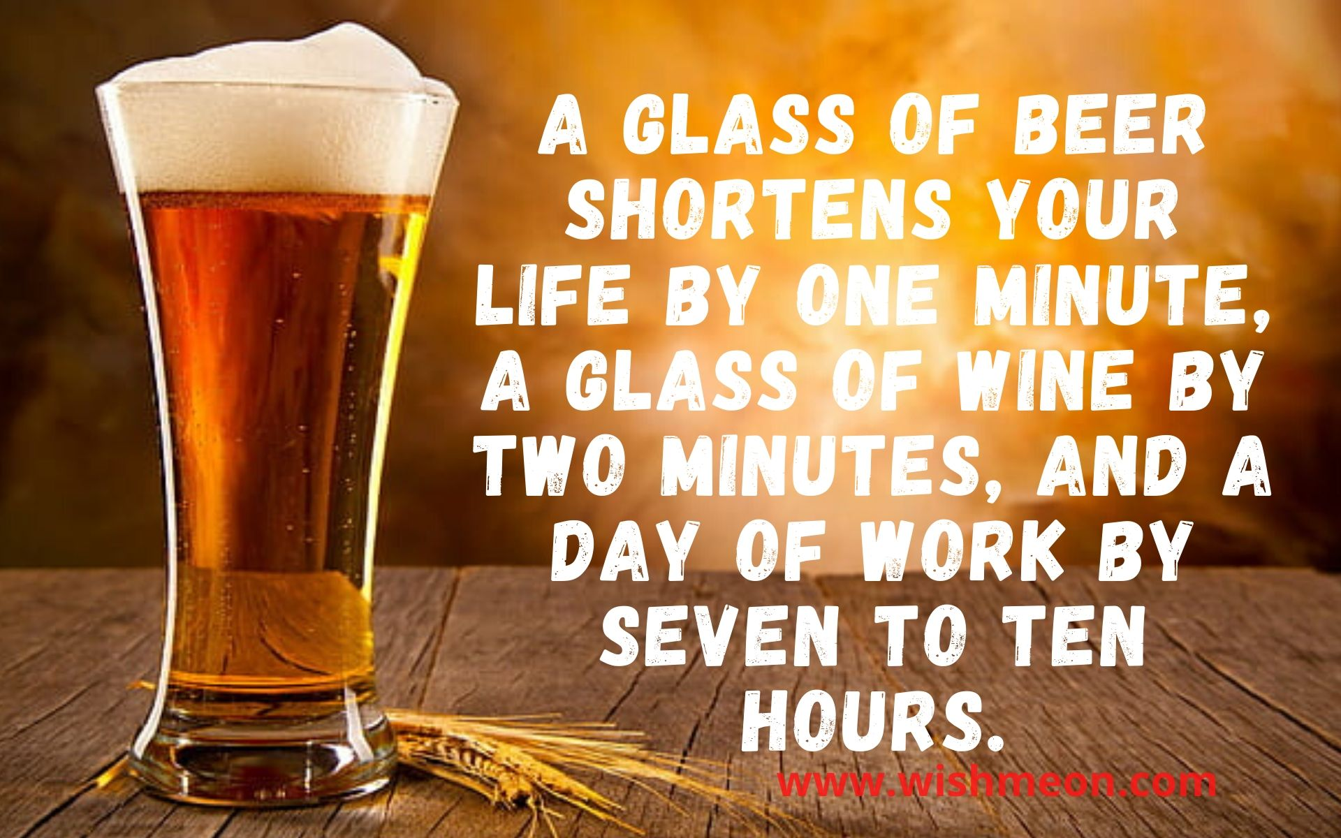 A Glass Of Beer Shortens Your Life By One Minute
