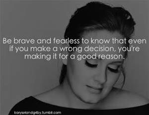 Be Brave And Fearless To Know That Even If You Make A Water A Wrong Decision Youre Making It For A Good Reason