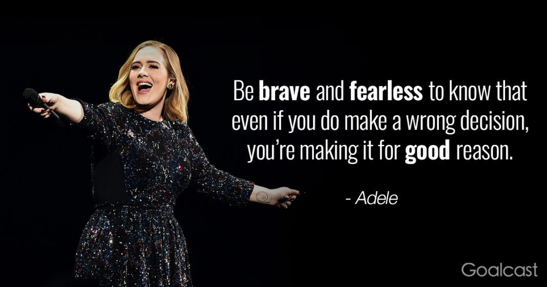 Be Brave And Fearless To Know That Even