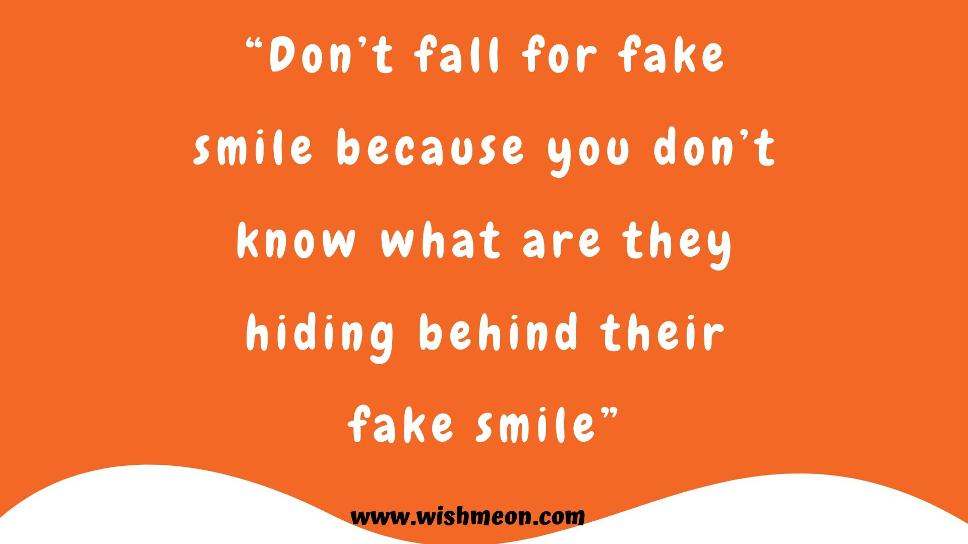 Dont Fall For Fake Smile