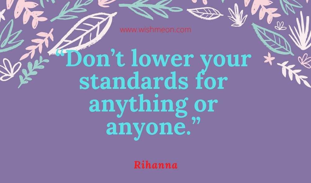 Dont Lower Your Standard For Anything
