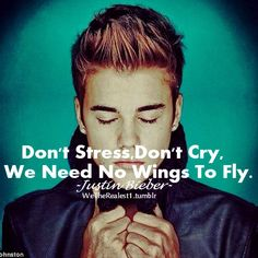 Dont Stress Dont Cry We Need No Wings To Fly