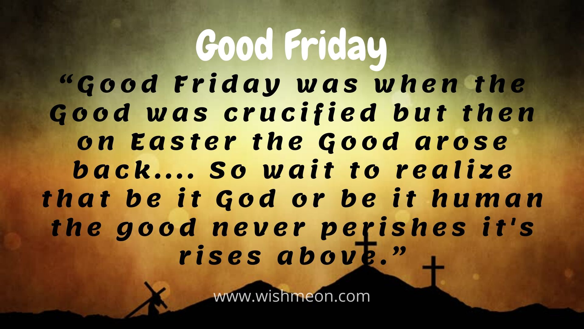 Friday Was When The Good Was Crucified