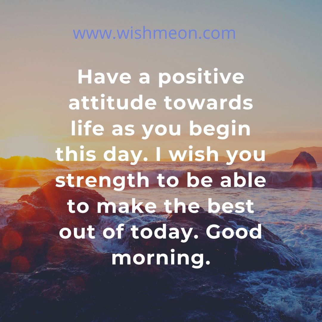 Have A Positive Attitude Towards Life Good Morning