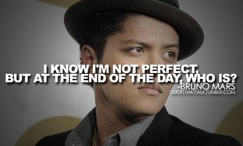 I Know I Am Not Perfect But At The End Of The Day Who Is