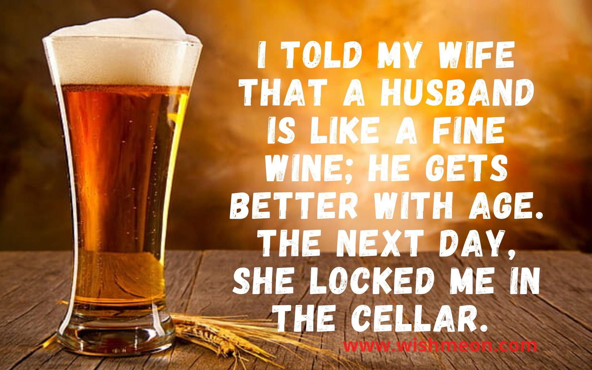I Told My Wife That A Husband Is Like A Fine Wine