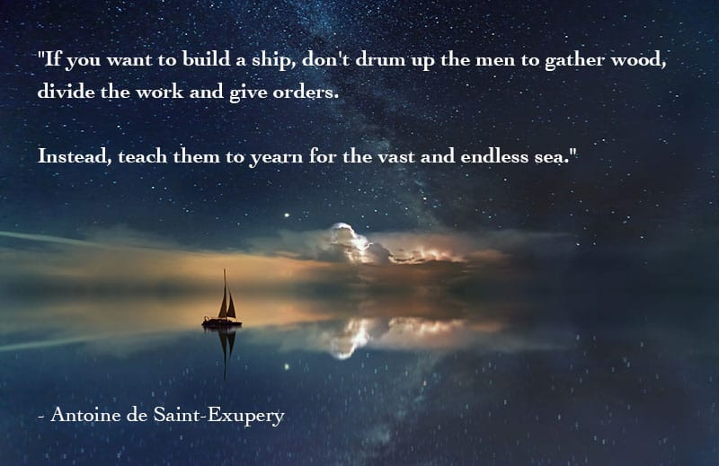 If You Want to Build A Ship Don't Drum Up The Men To gather