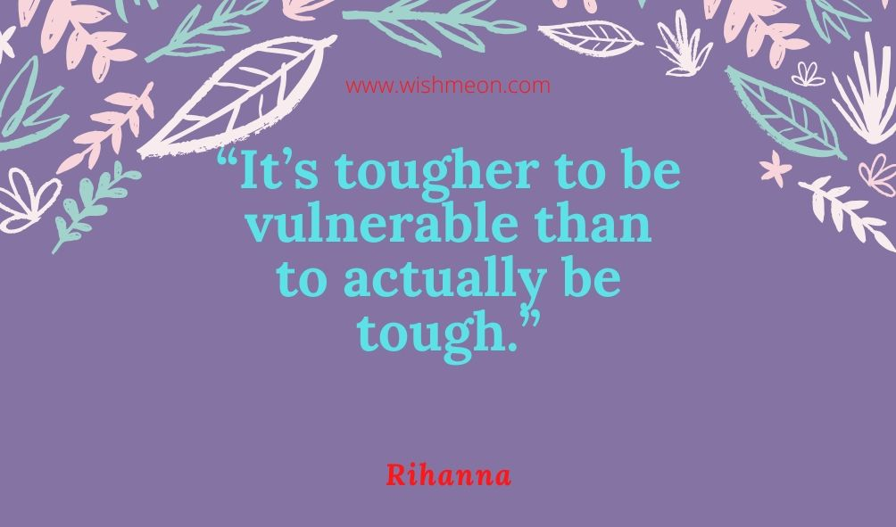 Its Tougher To Be Vulnerable Than