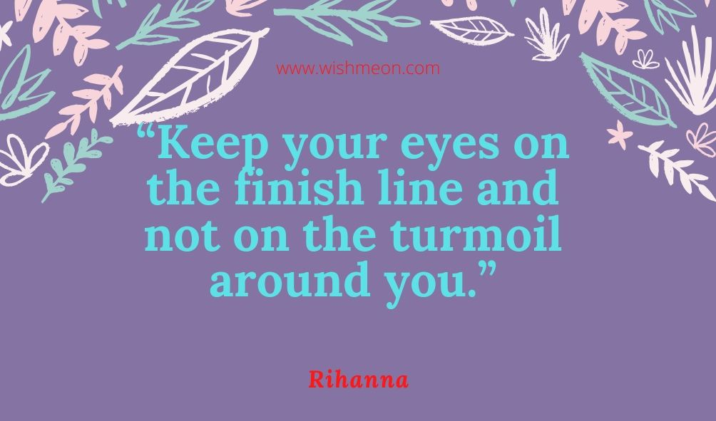 Keep Your Eyes On The Finish Line