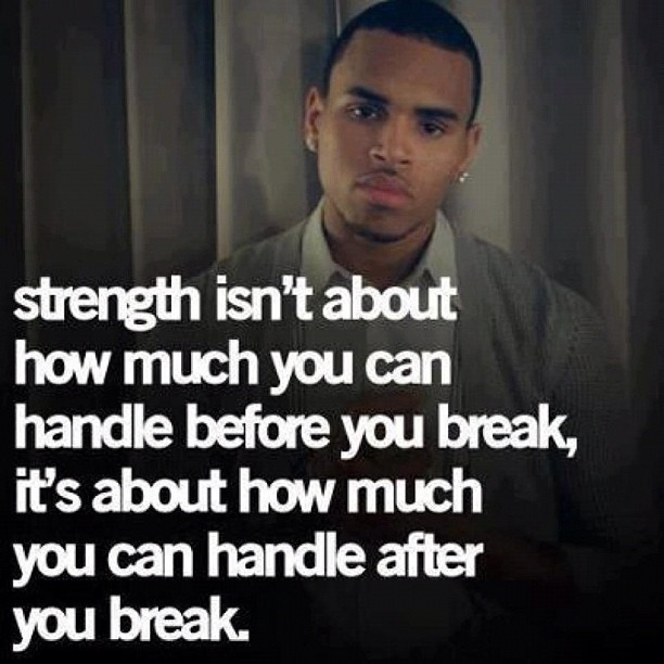 Stength Isnt About How Much You Can Handle Before You Break